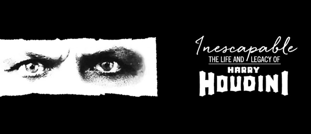 Inescapable: The Life and Legacy of Harry Houdini